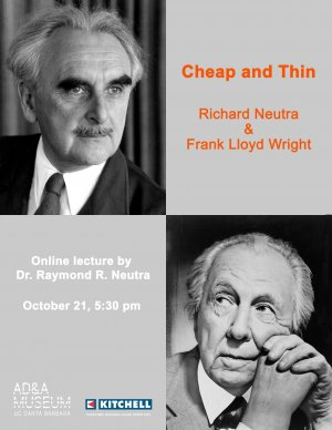 Cheap and Thin: Richard Neutra & Frank Lloyd Wright, lecture by Dr. Raymond R. Neutra