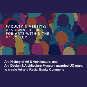 Art, History of Art & Architecture, and Art, Design & Architecture Museum receive UC grant for Arts and Racial Equity